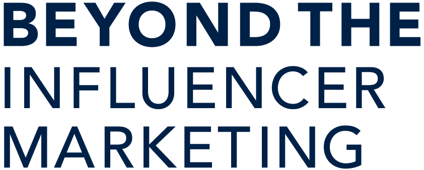 BEYOND THE INFLUENCER MARKETING